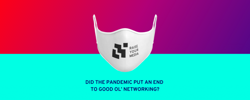 DID THE PANDEMIC PUT AN END TO GOOD OL' NETWORKING?